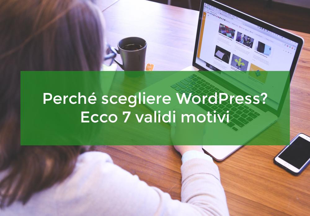 Perché scegliere WordPress? Ecco 7 validi motivi
